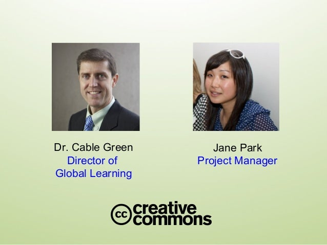 Dr. Cable Green Director of Global Learning Jane Park Project Manager