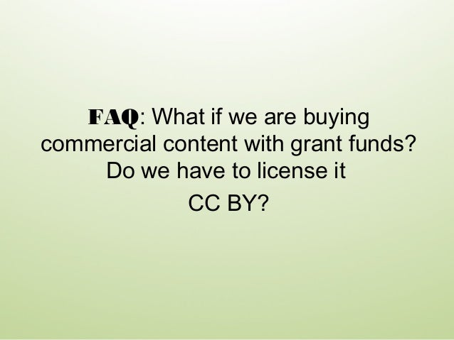 FAQ: What if we are buying commercial content with grant funds? Do we have to license it CC BY?