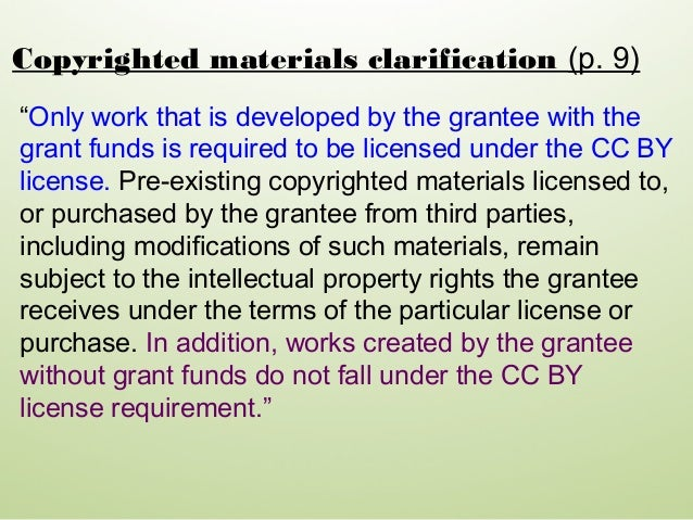 """""""Only work that is developed by the grantee with the grant funds is required to be licensed under the CC BY license. Pre-e..."""