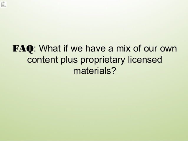 FAQ: What if we have a mix of our own content plus proprietary licensed materials?