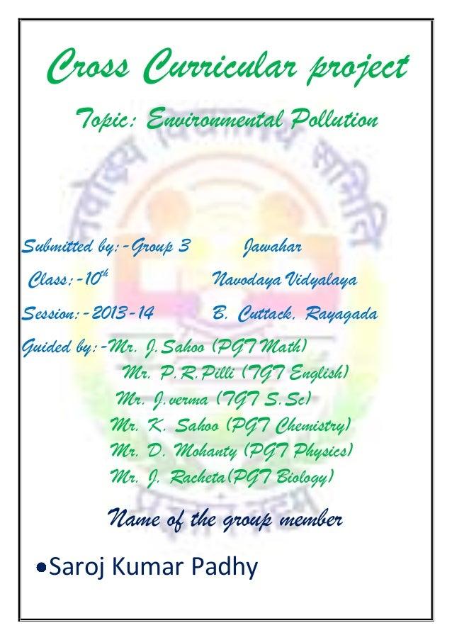 Cross Curricular project Topic: Environmental Pollution  Submitted by:-Group 3  Jawahar  Class;-10th  Navodaya Vidyalaya  ...