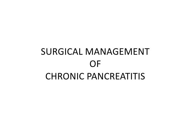 SURGICAL MANAGEMENT          OF CHRONIC PANCREATITIS