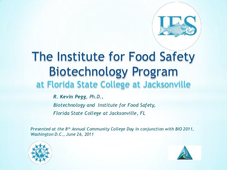 The Institute for Food Safety Biotechnology Programat Florida State College at Jacksonville<br />	R. Kevin Pegg, Ph.D., <b...
