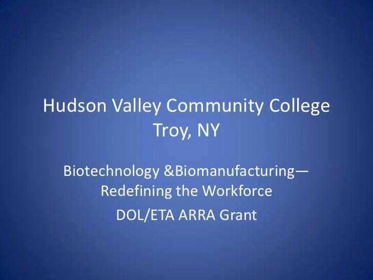 Hudson Valley Community CollegeTroy, NY<br />Biotechnology & Biomanufacturing—Redefining the Workforce<br />DOL/ETA ARRA G...
