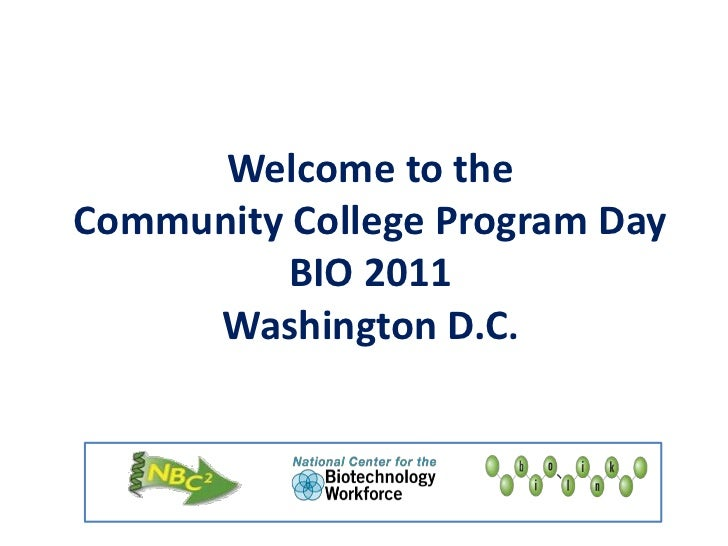 Welcome to the Community College Program DayBIO 2011Washington D.C.<br />
