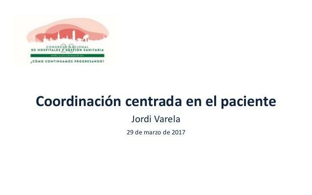 Coordinación centrada en el paciente Jordi Varela 29 de marzo de 2017