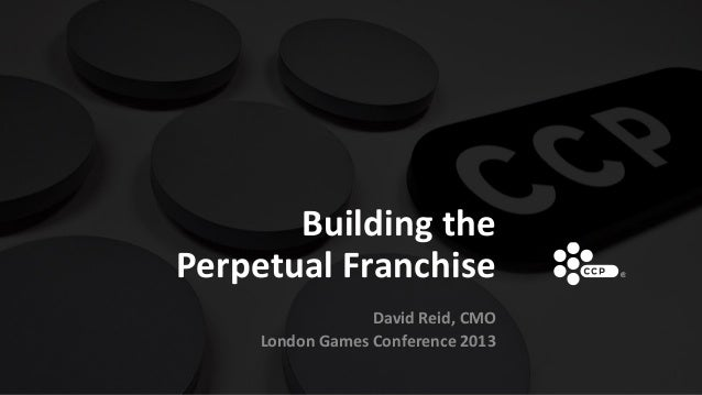 Building the Perpetual Franchise David Reid, CMO London Games Conference 2013