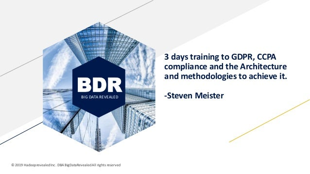 3 days training to GDPR, CCPA compliance and the Architecture and methodologies to achieve it. -Steven Meister BDRBIG DATA...