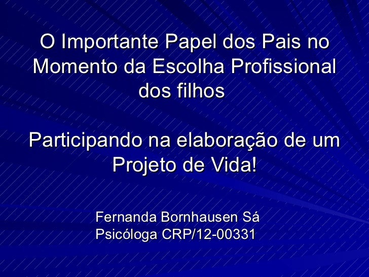 O Importante Papel dos Pais no Momento da Escolha Profissional dos filhos  Participando na elaboração de um Projeto de Vid...