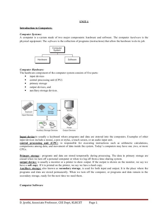 UNIT-1 Introduction to Computers: Computer Systems: A computer is a system made of two major components: hardware and soft...