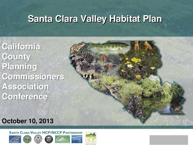 Santa Clara Valley Habitat Plan California County Planning Commissioners Association Conference October 10, 2013