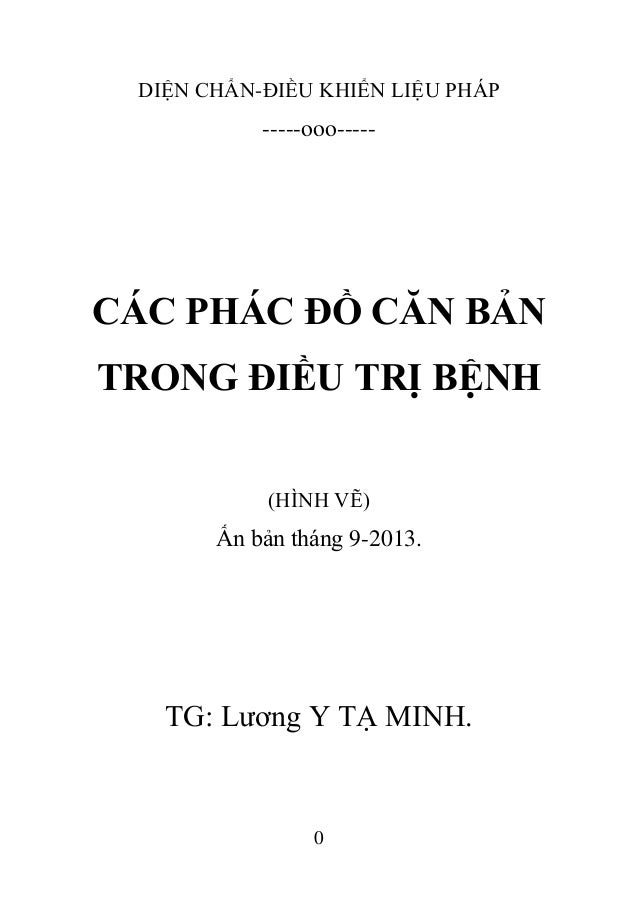 0 DIỆN CHẨN-ĐIỀU KHIỂN LIỆU PHÁP -----ooo----- CÁC PHÁC ĐỒ CĂN BẢN TRONG ĐIỀU TRỊ BỆNH (HÌNH VẼ) Ấn bản tháng 9-2013. TG: ...