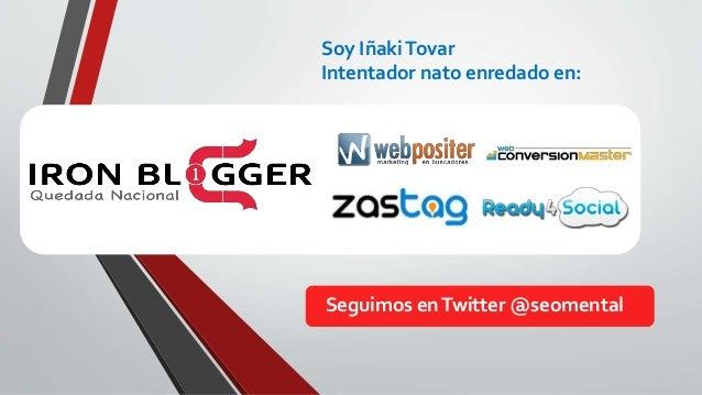 Soy IñakiTovar Intentador nato enredado en: Seguimos enTwitter @seomental