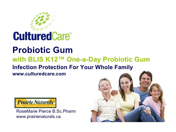 Probiotic Gum with BLIS K12™ One-a-Day Probiotic Gum   Infection ProtectionFor Your Whole Family www.culturedcare.com Ros...