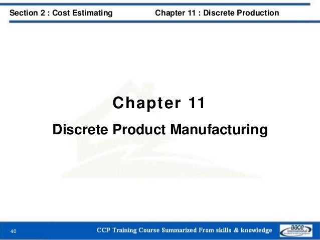 Chapter 11 Discrete Product Manufacturing 40 Section 2 : Cost Estimating Chapter 11 : Discrete Production