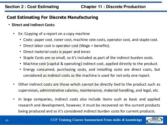 Cost Estimating For Discrete Manufacturing • Direct and Indirect Costs: • Ex: Copying of a report on a copy machine • Cost...