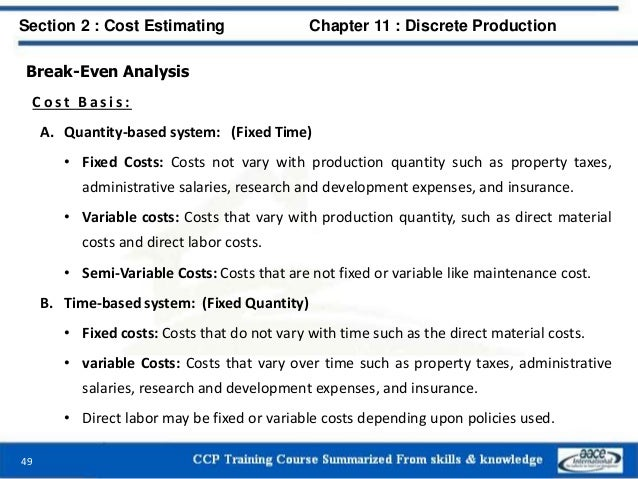Break-Even Analysis C o s t B a s i s : A. Quantity-based system: (Fixed Time) • Fixed Costs: Costs not vary with producti...