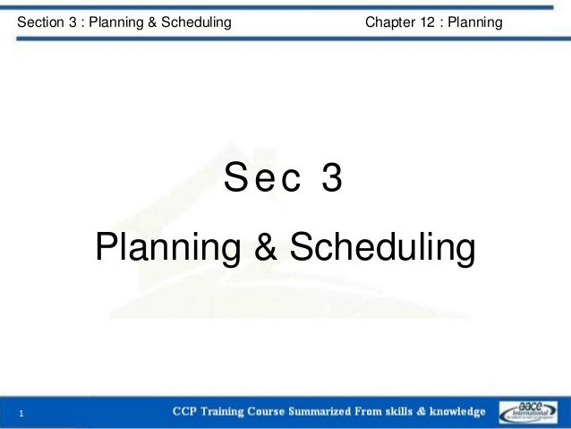 Section 3 : Planning & Scheduling Chapter 12 : Planning Sec 3 Planning & Scheduling 1