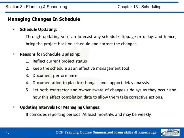 Managing Changes In Schedule • Schedule Updating: Through updating you can forecast any schedule slippage or delay, and he...