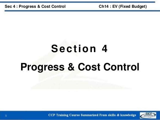 Section 4 Progress & Cost Control 1 Sec 4 : Progress & Cost Control Ch14 : EV (Fixed Budget)