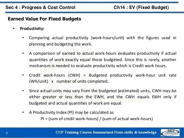 Earned Value For Fixed Budgets • Productivity: • Comparing actual productivity (work-hours/unit) with the figures used in ...