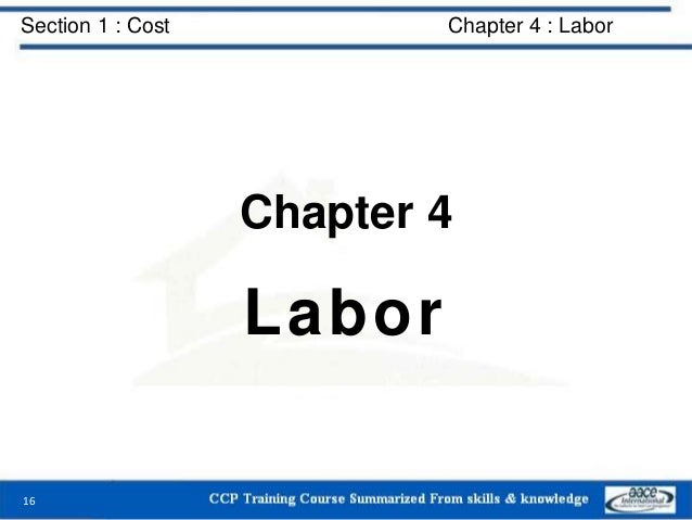 Section 1 : Cost Chapter 4 : Labor Chapter 4 Labor 16