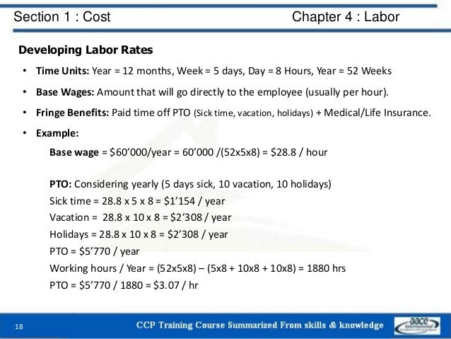 Section 1 : Cost Chapter 4 : Labor Developing Labor Rates • Time Units: Year = 12 months, Week = 5 days, Day = 8 Hours, Ye...
