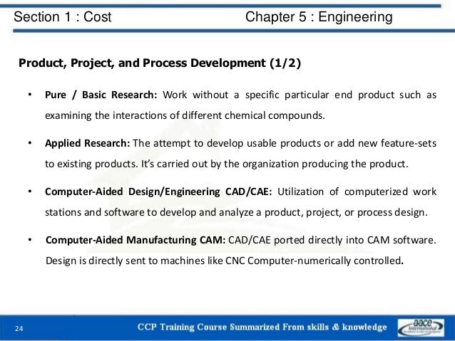Section 1 : Cost Chapter 5 : Engineering Product, Project, and Process Development (1/2) • Pure / Basic Research: Work wit...