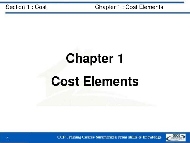 Section 1 : Cost Chapter 1 : Cost Elements Chapter 1 Cost Elements 2