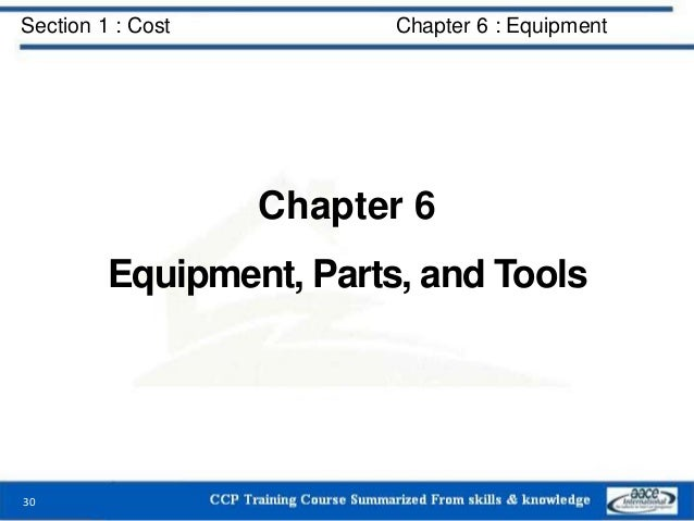 Section 1 : Cost Chapter 6 : Equipment Chapter 6 Equipment, Parts, and Tools 30