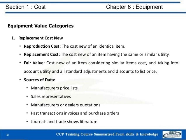 Section 1 : Cost Chapter 6 : Equipment Equipment Value Categories 1. Replacement Cost New • Reproduction Cost: The cost ne...