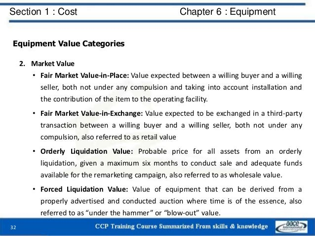 Section 1 : Cost Chapter 6 : Equipment Equipment Value Categories 2. Market Value • Fair Market Value-in-Place: Value expe...