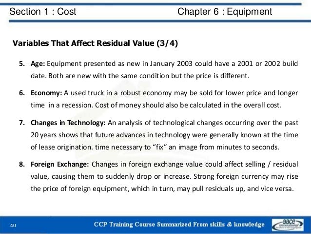 Section 1 : Cost Chapter 6 : Equipment Variables That Affect Residual Value (3/4) 5. Age: Equipment presented as new in Ja...