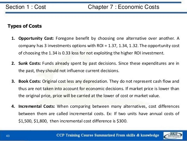 Section 1 : Cost Chapter 7 : Economic Costs 43 Types of Costs 1. Opportunity Cost: Foregone benefit by choosing one altern...