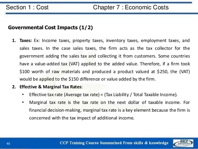 Section 1 : Cost Chapter 7 : Economic Costs 46 Governmental Cost Impacts (1/2) 1. Taxes: Ex: Income taxes, property taxes,...
