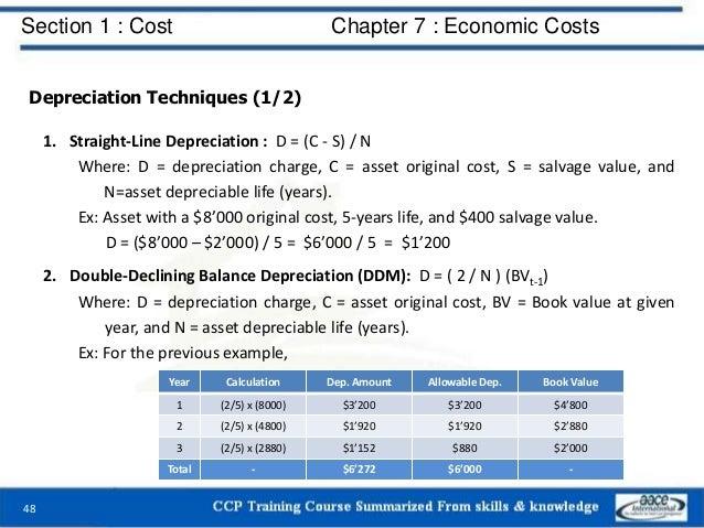 Section 1 : Cost Chapter 7 : Economic Costs 48 Depreciation Techniques (1/2) 1. Straight-Line Depreciation : D = (C - S) /...