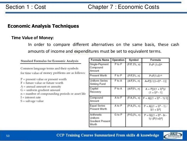 Section 1 : Cost Chapter 7 : Economic Costs 50 Economic Analysis Techniques Time Value of Money: In order to compare diffe...