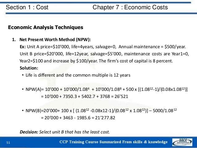 Section 1 : Cost Chapter 7 : Economic Costs 51 Economic Analysis Techniques 1. Net Present Worth Method (NPW): Ex: Unit A ...