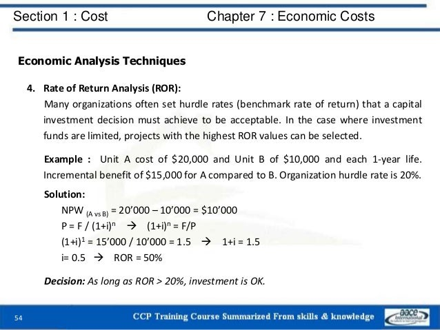 Section 1 : Cost Chapter 7 : Economic Costs 54 Economic Analysis Techniques 4. Rate of Return Analysis (ROR): Many organiz...
