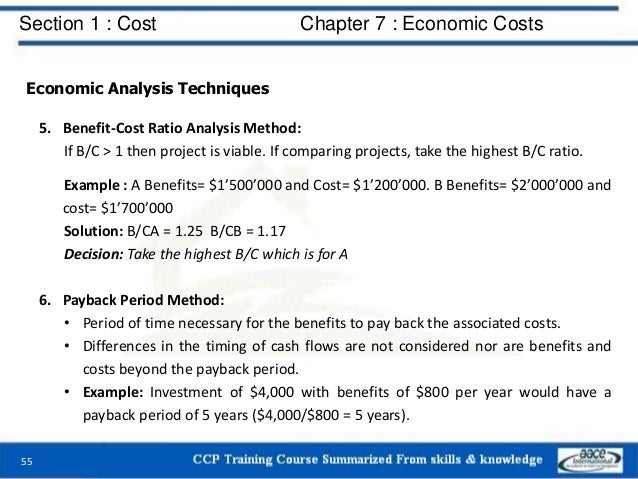 Section 1 : Cost Chapter 7 : Economic Costs 55 Economic Analysis Techniques 5. Benefit-Cost Ratio Analysis Method: If B/C ...