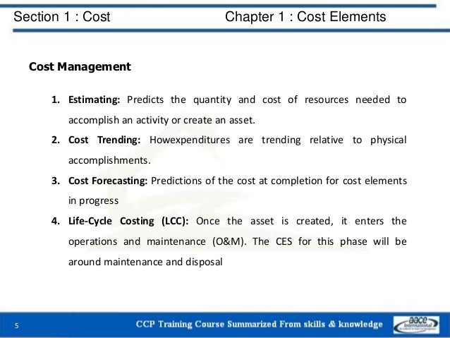Section 1 : Cost Chapter 1 : Cost Elements Cost Management 1. Estimating: Predicts the quantity and cost of resources need...