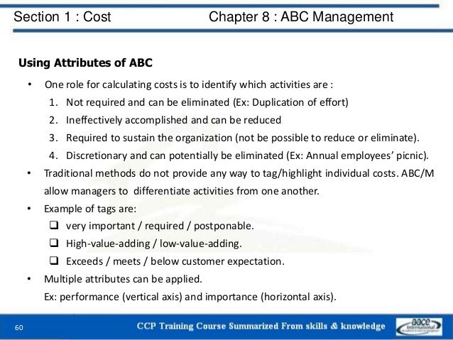 Section 1 : Cost Chapter 8 : ABC Management 60 Using Attributes of ABC • One role for calculating costs is to identify whi...