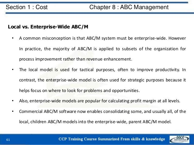 Section 1 : Cost Chapter 8 : ABC Management 61 Local vs. Enterprise-Wide ABC/M • A common misconception is that ABC/M syst...