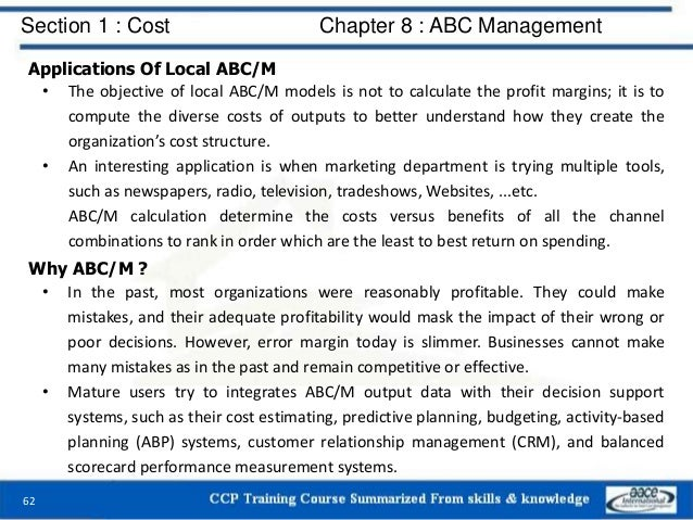 Section 1 : Cost Chapter 8 : ABC Management 62 Applications Of Local ABC/M • The objective of local ABC/M models is not to...