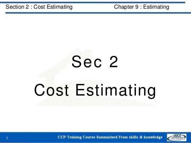 Section 2 : Cost Estimating Chapter 9 : Estimating Sec 2 Cost Estimating 1