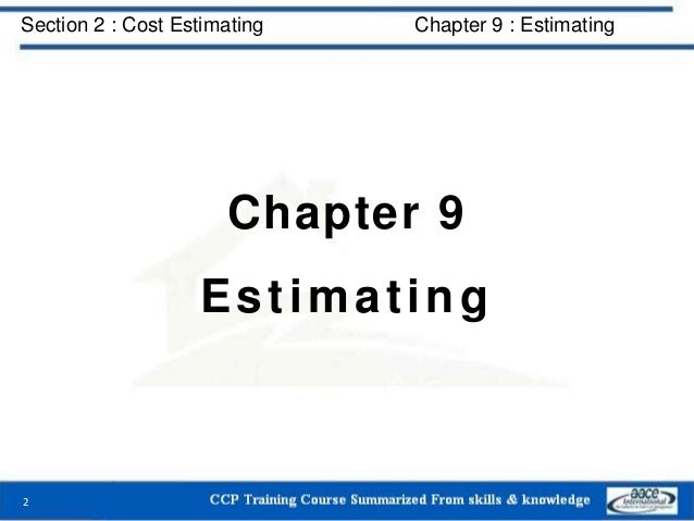 Chapter 9 Estimating 2 Section 2 : Cost Estimating Chapter 9 : Estimating