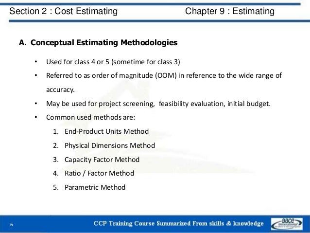 A. Conceptual Estimating Methodologies • Used for class 4 or 5 (sometime for class 3) • Referred to as order of magnitude ...
