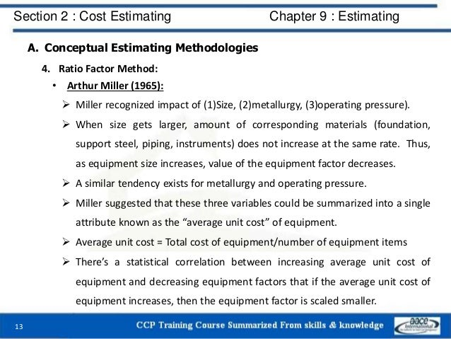 A. Conceptual Estimating Methodologies 4. Ratio Factor Method: • Arthur Miller (1965):  Miller recognized impact of (1)Si...