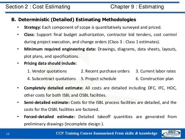 B. Deterministic (Detailed) Estimating Methodologies • Strategy: Each component of scope is quantitatively surveyed and pr...