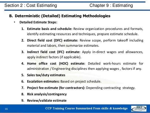 B. Deterministic (Detailed) Estimating Methodologies • Detailed Estimate Steps: 1. Estimate basis and schedule: Review org...